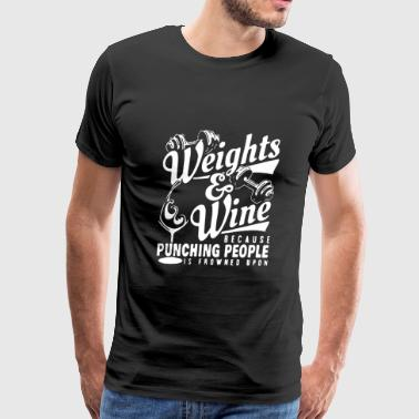 Weights & wine - Punching people is frowned upon - Men's Premium T-Shirt
