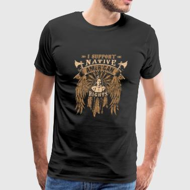I support native american rights - Men's Premium T-Shirt