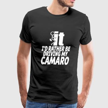Camaro - I'd rather be driving my camaro t-shirt - Men's Premium T-Shirt