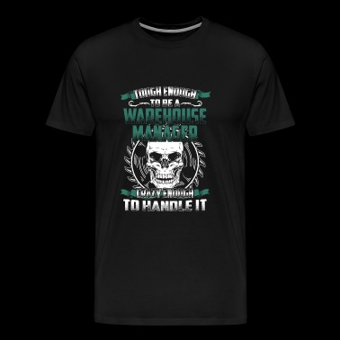 Tough enough to be a warehouse manager - Men's Premium T-Shirt
