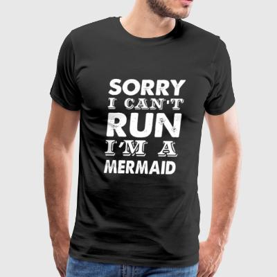 Mermaid - Sorry I can't run, I'm a mermaid - Men's Premium T-Shirt