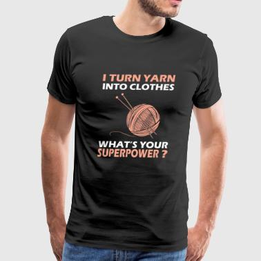 Knitting - I turn yarn into clothes a superpower - Men's Premium T-Shirt