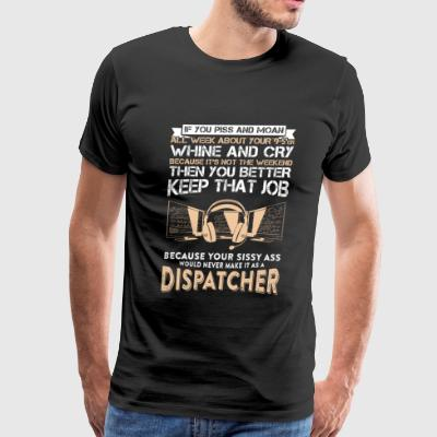 Dispatcher - Dispatcher - your sissy ass would n - Men's Premium T-Shirt
