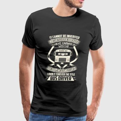 Bus driver - Earned it with blood, sweat and tea - Men's Premium T-Shirt