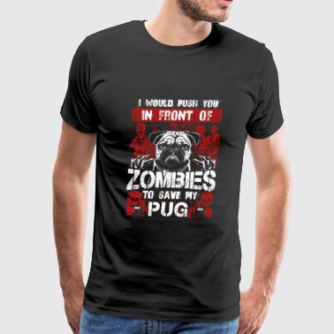 Save my Pug - I would push you in front of Zombi - Men's Premium T-Shirt