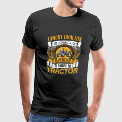 Tractor - Tractor - in my head i'm driving my tr - Men's Premium T-Shirt