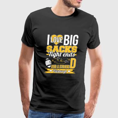 Strong Pittsburgh - I love big sacks tight ends - Men's Premium T-Shirt