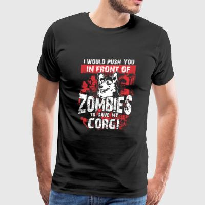 Corgi - I would push you in front of zombies - Men's Premium T-Shirt