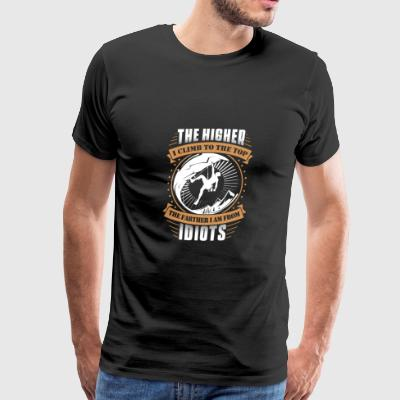 Climber - The higher, the farther I am from idio - Men's Premium T-Shirt