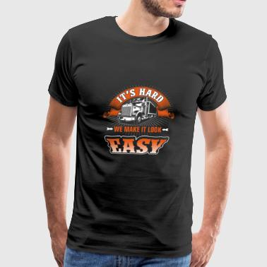 Trucks - It's hard we make it look easy t-shirt - Men's Premium T-Shirt