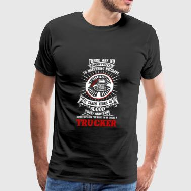Trucker - It takes year of blood sweat and tears - Men's Premium T-Shirt