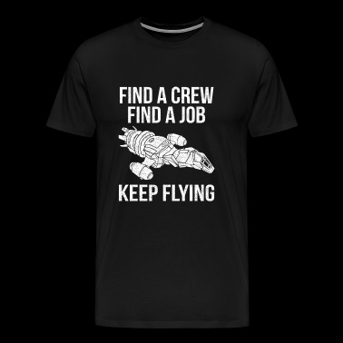 Serenity - Find a crew find a job keep flying - Men's Premium T-Shirt