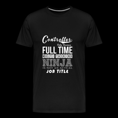 Controller - Full time multi tasking awesome Tee - Men's Premium T-Shirt