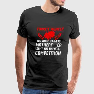 Turkey hunter - Badass isn't an official competi - Men's Premium T-Shirt