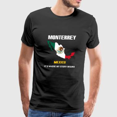 Monterrey mexico - Monterrey where my story begi - Men's Premium T-Shirt