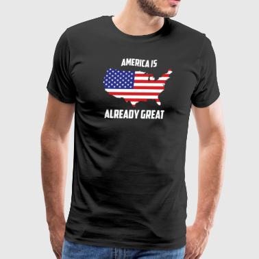 America Is Already Great TShirt - Men's Premium T-Shirt