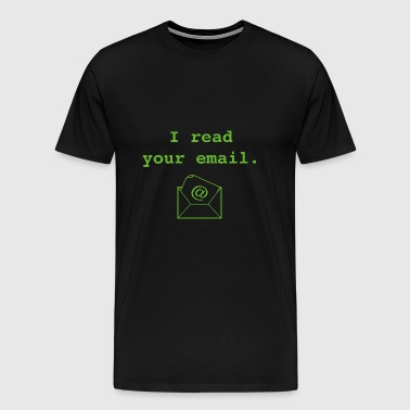 I Read Your Email. - Men's Premium T-Shirt
