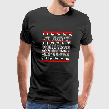 It Aint Christmas Without My Weimaraner - Men's Premium T-Shirt