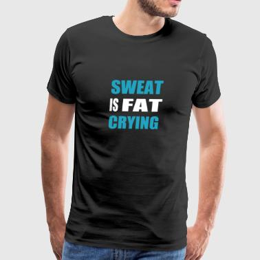 Sweat Is Fat Crying funny tshirt - Men's Premium T-Shirt