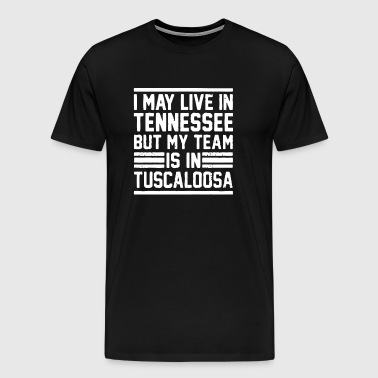 I May Live In Tennessee - Men's Premium T-Shirt
