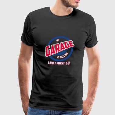 My Garage Is Calling And I Must Go Gift - Men's Premium T-Shirt