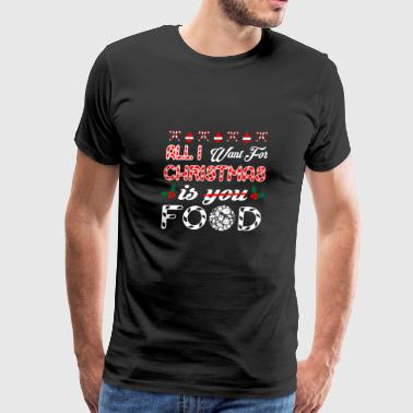 All I Want Christmas Is Food - Men's Premium T-Shirt