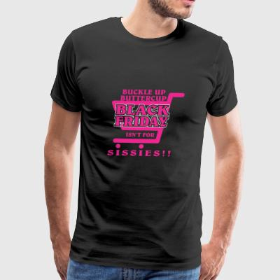 Buckleup Buttercup Black Friday Isnt For Sissies - Men's Premium T-Shirt