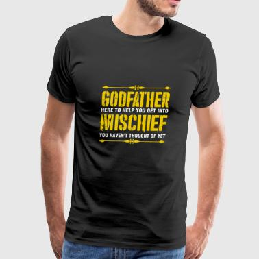 Godfather Here To Help You Get Into Mischief - Men's Premium T-Shirt