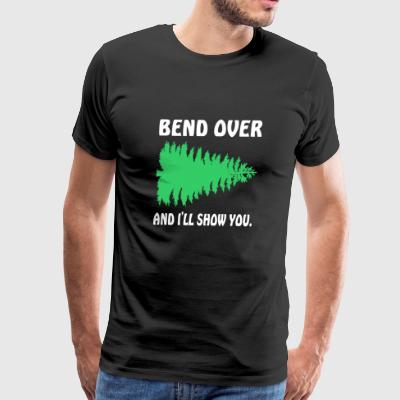 Bend Over And Ill Show You Christmas Tree - Men's Premium T-Shirt