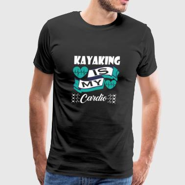 Kayaking Is My Cardio - Men's Premium T-Shirt