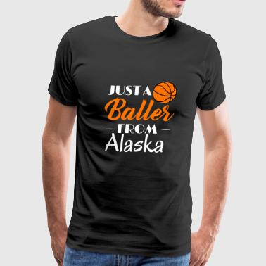 Just a Baller from Alaska Basketball Player - Men's Premium T-Shirt