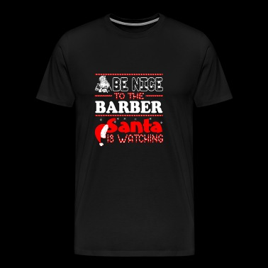 Be Nice To Barber Santa Is Watching Christmas - Men's Premium T-Shirt