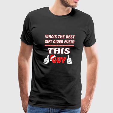 Christmas Who Is Best Gift Giver Ever This Guy - Men's Premium T-Shirt