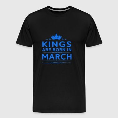 KINGS ARE BORN IN MARCH MARCH KINGS QUOTE SHIRT - Men's Premium T-Shirt