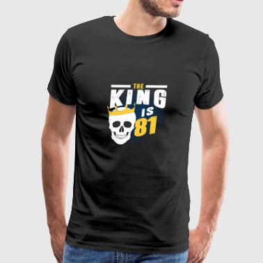 the king is 81 - Men's Premium T-Shirt