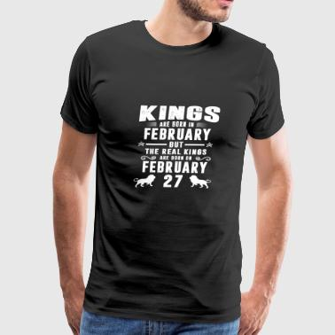 Real Kings Are Born On FEBRUARY 27 - Men's Premium T-Shirt