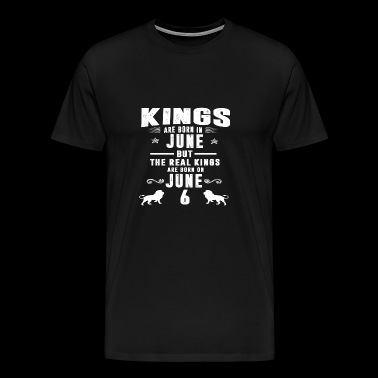 Real Kings Are Born On JUNE 6 - Men's Premium T-Shirt