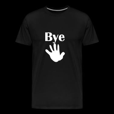 Bye - Men's Premium T-Shirt