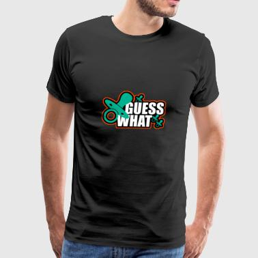 guess what - Men's Premium T-Shirt