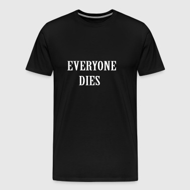 Everyone dies - Men's Premium T-Shirt