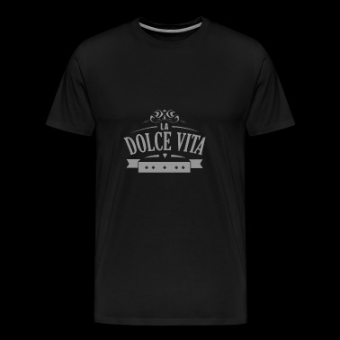 la dolce vita - Motivation Tee Shirt Gift - Men's Premium T-Shirt