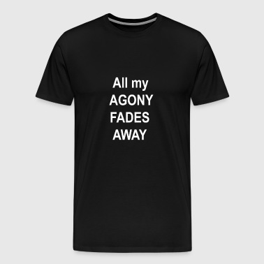All my AGONY FADES AWAY - Men's Premium T-Shirt