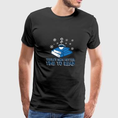 There's Snow Better Time To Read Gift - Men's Premium T-Shirt