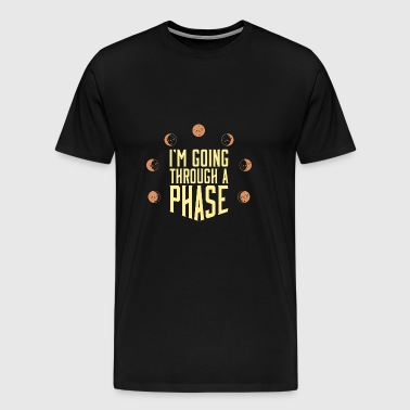 I'm Going Through A Phase Gift - Men's Premium T-Shirt