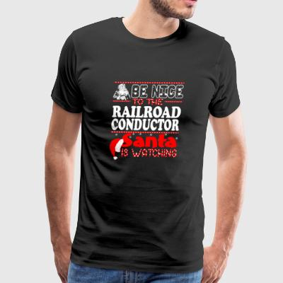 Be Nice To Railroad Conductor Santa Watching - Men's Premium T-Shirt
