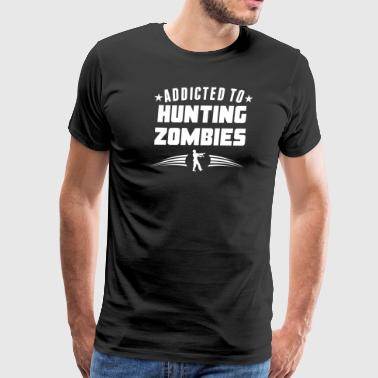 Addicted To Hunting Zombies Funny Zombie - Men's Premium T-Shirt