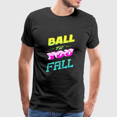 Ball you fall - Men's Premium T-Shirt