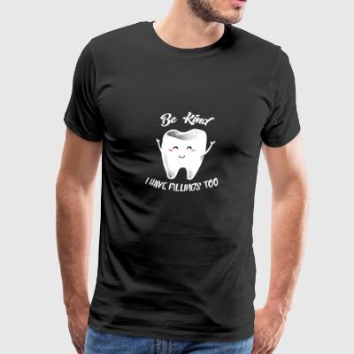 (Gift) Be kind I have Fillings too - Men's Premium T-Shirt
