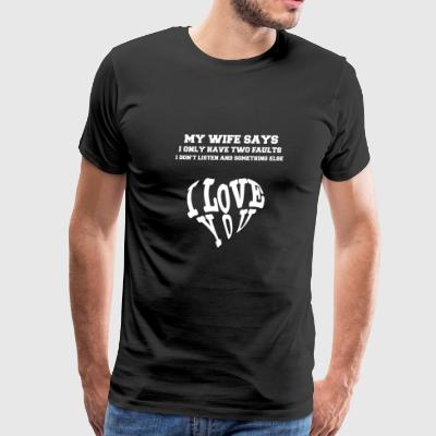 my wife says i only have two faults - Men's Premium T-Shirt
