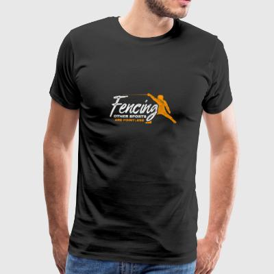 Shirt for fencing as a gift - others are pointless - Men's Premium T-Shirt
